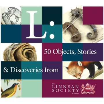 #33: L: 50 Objects, Stories & Discoveries from the Linnean Society of London.